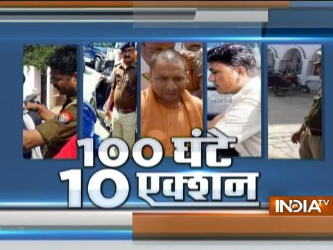 100 Hours 10Acttion: Here are the major actions taken Yogi Adityanath after becoming CM of UP