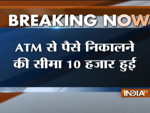 ATM withdrawal limits enhanced from current limit of Rs 4500 to Rs 10,000 per
