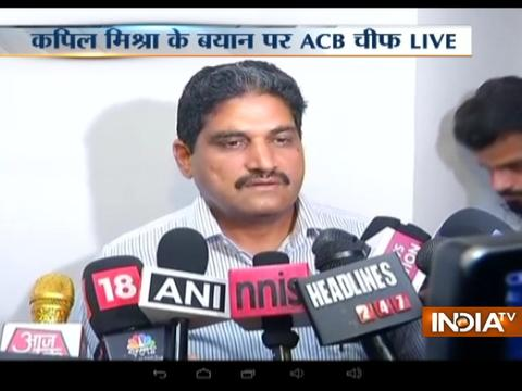 We will record all the statements from Kapil Mishra in detail, says ACB Chief