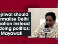 Kejriwal should normalise Delhi situation instead of doing politics: Mayawati