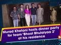Murad Khetani hosts dinner party for team 'Bhool Bhulaiyaa 2' at his residence