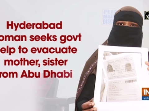 Hyderabad woman seeks govt help to evacuate mother, sister from Abu Dhabi