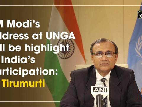 PM Modi's address at UNGA will be highlight of India's participation: TS Tirumurti