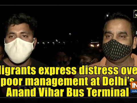 Migrants express distress over poor management at Delhi's Anand Vihar Bus Terminal