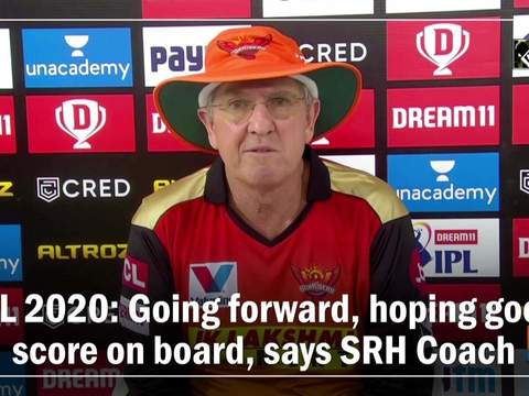 IPL 2020: Going forward, hoping good score on board, says SRH Coach