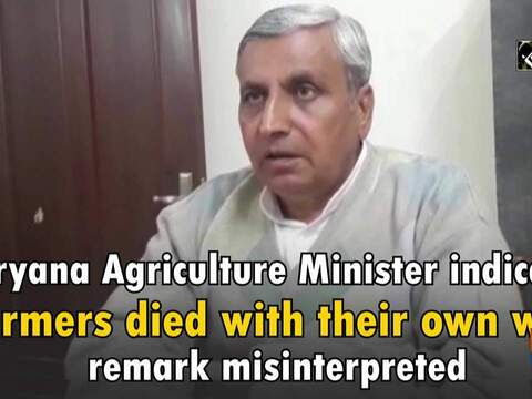 Haryana Agriculture Minister indicates 'farmers died with their own will' remark misinterpreted
