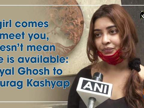 If girl comes to meet you, doesn't mean she is available: Payal Ghosh to Anurag Kashyap