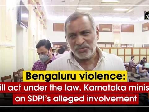 Bengaluru violence: Will act under the law, Karnataka minister on SDPI's alleged involvement