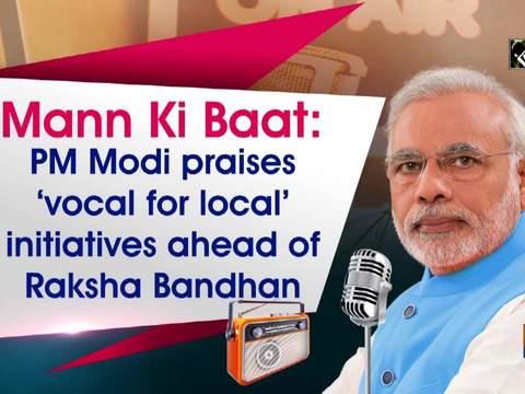 Mann Ki Baat: PM Modi praises 'vocal for local' initiatives ahead of Raksha Bandhan