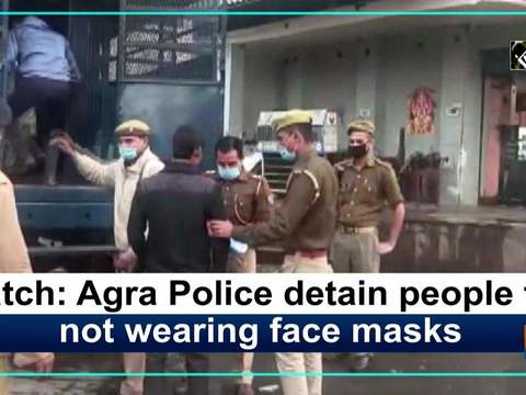 Watch: Agra Police detain people for not wearing face masks