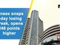 Sensex snaps 4-day losing streak, opens 248 points higher