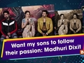 Want my sons to follow their passion: Madhuri Dixit