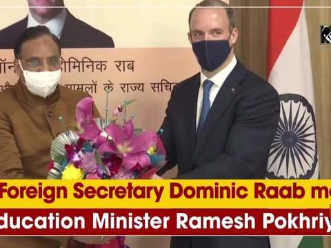 UK Foreign Secretary Dominic Raab meets Education Minister Ramesh Pokhriyal