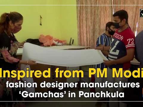 Inspired from PM Modi, fashion designer manufactures 'Gamchas' in Panchkula