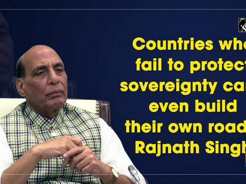 Countries who fail to protect sovereignty can't even build their own roads: Rajnath Singh