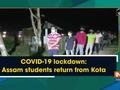 COVID-19 lockdown: Assam students return from Kota