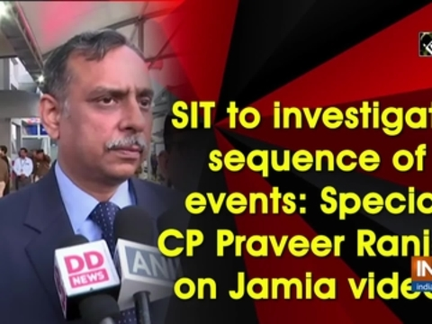 SIT to investigate sequence of events: Special CP Praveer Ranjan on Jamia videos