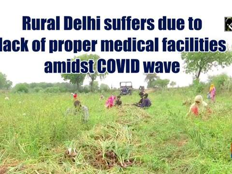 Rural Delhi suffers due to lack of proper medical facilities amidst COVID wave