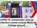 COVID-19: Corporation sets up disinfection tunnel outside Madurai College ground