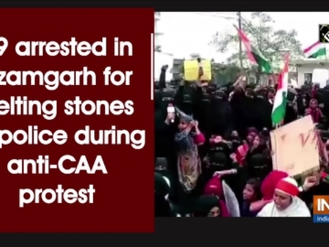 19 arrested in Azamgarh for pelting stones at police during anti-CAA protest
