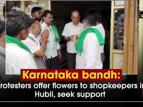 Karnataka bandh: Protesters offer flowers to shopkeepers in Hubli, seek support