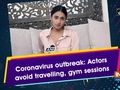 Coronavirus outbreak: Actors avoid travelling, gym sessions