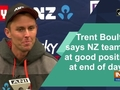 Trent Boult says NZ team is at good position at end of day 3