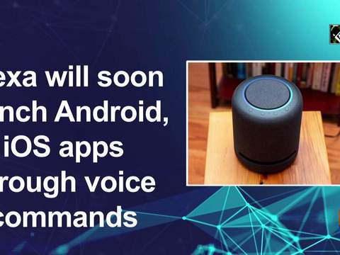 Alexa will soon launch Android, iOS apps through voice commands