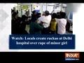Watch: Locals create ruckus at Delhi hospital over rape of minor girl
