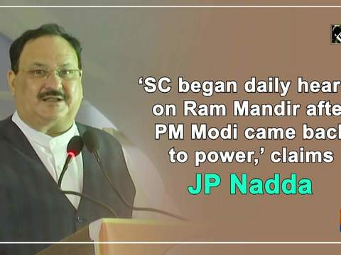 'SC began daily hearing on Ram Mandir after PM Modi came back to power,' claims JP Nadda