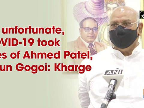 It's unfortunate, COVID-19 took lives of Ahmed Patel, Tarun Gogoi: Mallikarjun Kharge