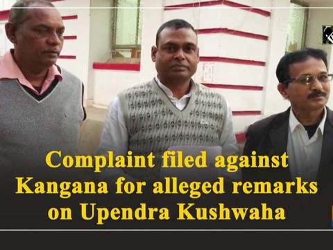 Complaint filed against Kangana for alleged remarks on Upendra Kushwaha