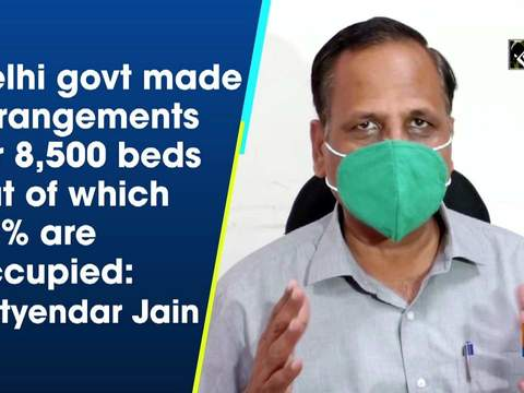 Delhi govt made arrangements for 8,500 beds out of which 45 percent are occupied: Satyendar Jain