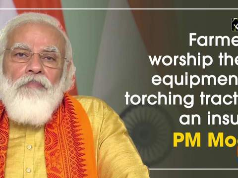 Farmers worship their equipments, torching tractor an insult: PM Modi