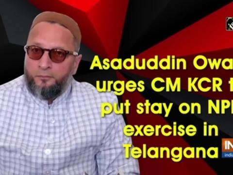 Asaduddin Owaisi urges CM KCR to put stay on NPR exercise in Telangana