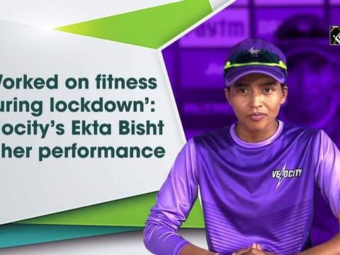 'Worked on fitness during lockdown': Velocity's Ekta Bisht on her performance