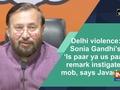 Delhi violence: Sonia Gandhi's 'Is paar ya us paar' remark instigated mob, says Javadekar