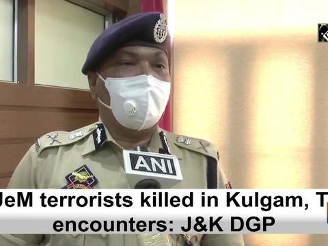 4 JeM terrorists killed in Kulgam, Tral encounters: J&K DGP