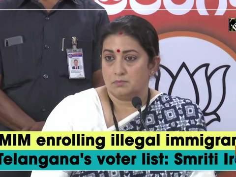 AIMIM enrolling illegal immigrants in Telangana's voter list: Smriti Irani