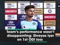 Team's performance wasn't disappointing: Shreyas Iyer on 1st ODI loss