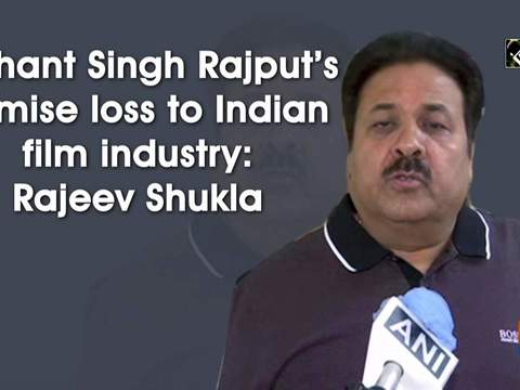Sushant Singh Rajput's demise loss to Indian film industry: Rajeev Shukla