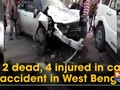 2 dead, 4 injured in car accident in West Bengal