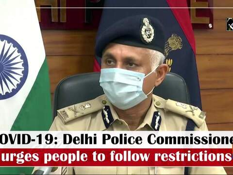 COVID-19: Delhi Police Commissioner urges people to follow restrictions