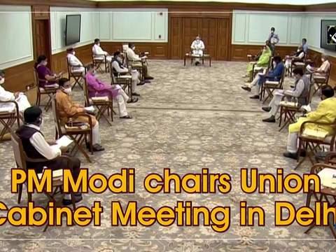 PM Modi chairs Union Cabinet Meeting in Delhi