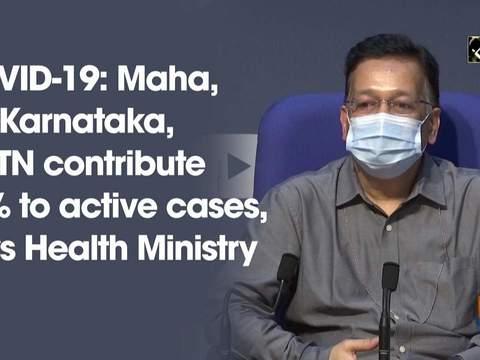 COVID-19: Maha, AP, Karnataka, UP, TN contribute 62% to active cases, says Health Ministry