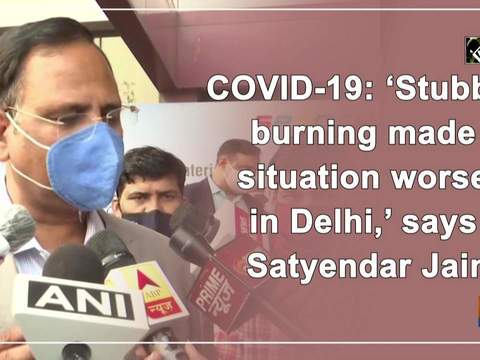 COVID-19: 'Stubble burning made situation worse in Delhi,' says Satyendar Jain