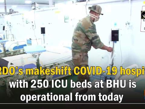 DRDO's makeshift COVID-19 hospital with 250 ICU beds at BHU is operational from today