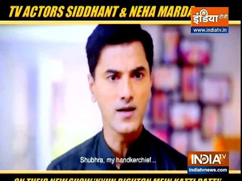 Actors Siddhant & Neha Marda talk about their new show 'Kyun Rishton Mein Katti Batti'