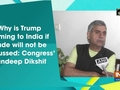 Why is Trump coming to India if trade will not be discussed: Congress' Sandeep Dikshit