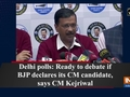 Delhi polls: Ready to debate if BJP declares its CM candidate, says CM Kejriwal